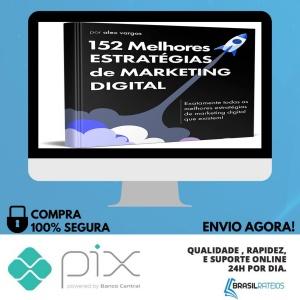 152 Estratégias Para Começar do Zero Seu Negócio Online No Marketing Digital - Alex Vargas