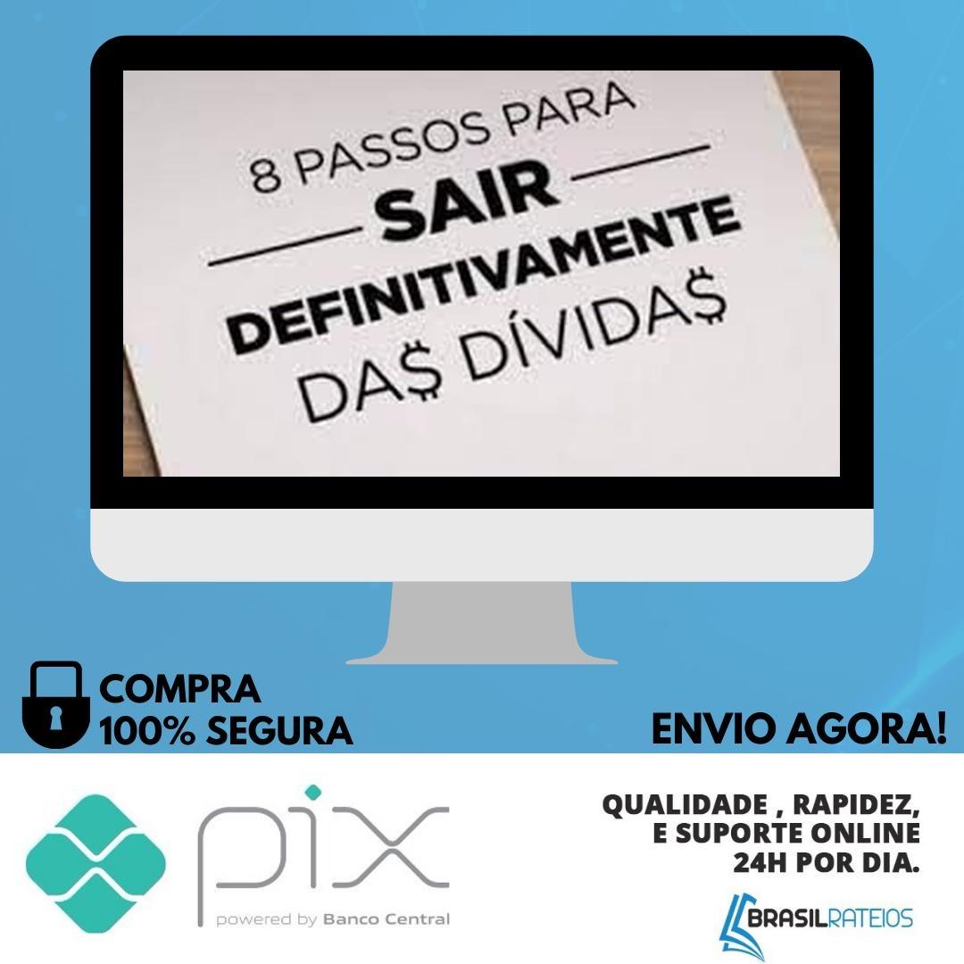 8 Passos Para Sair Definitivamente Das Dívidas - Paulo Vieira
